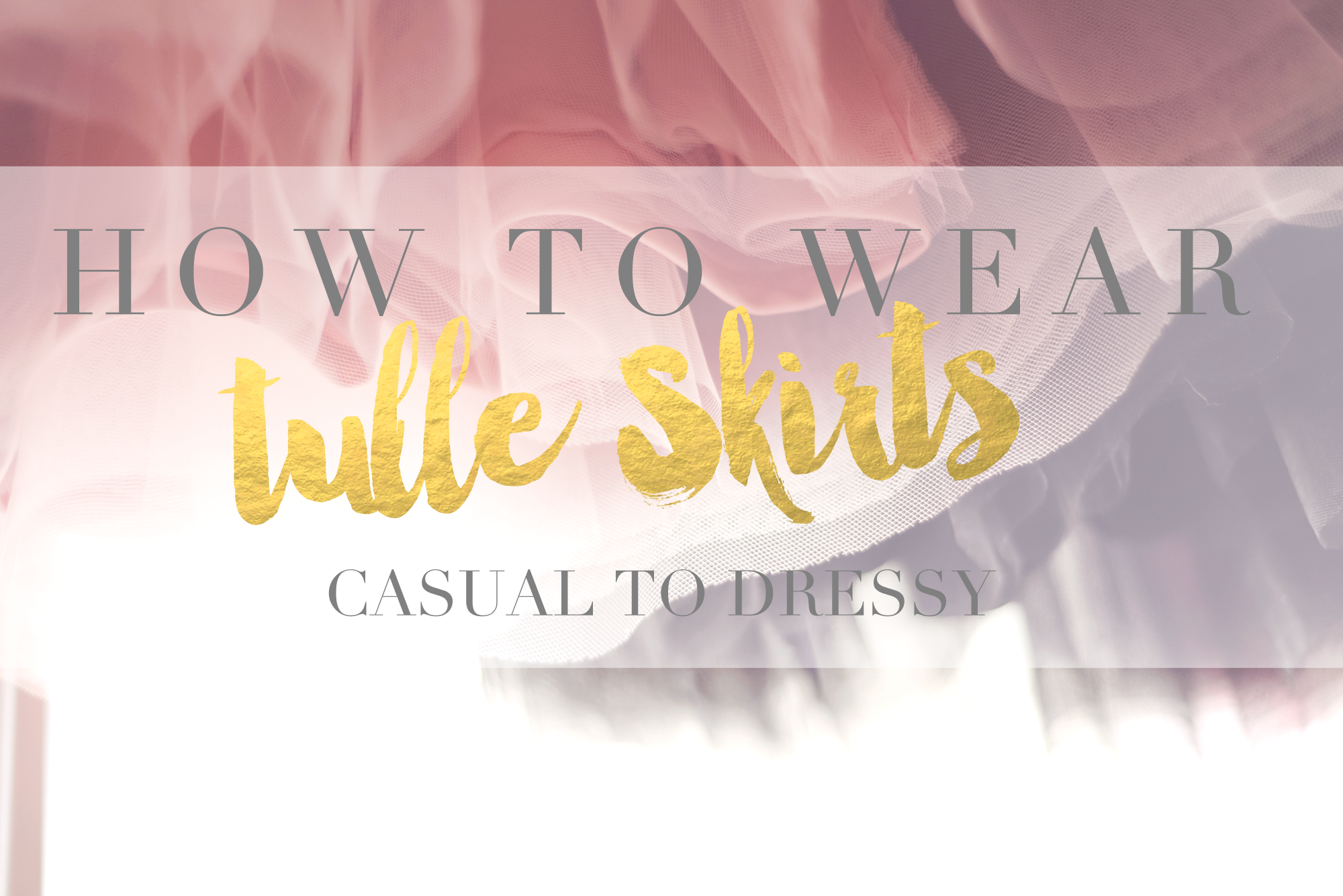 How To Wear Your Tulle Skirts { Casual to Dressy }
