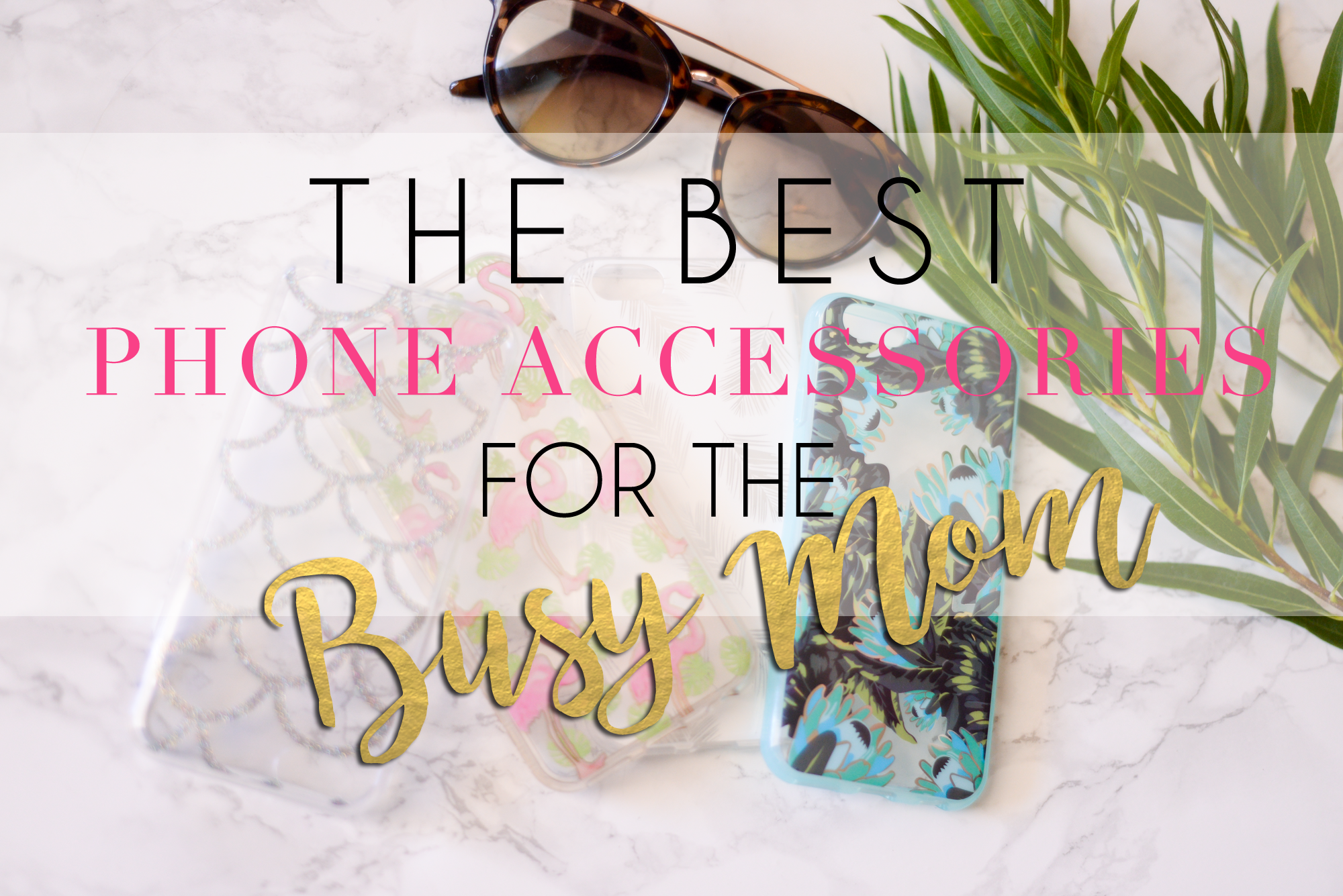 THE BEST PHONE ACCESSORIES FOR THE BUSY MAMA